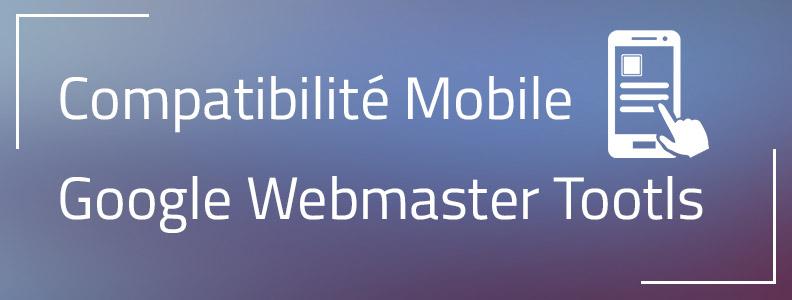Google Webmaster Tools : nouvelles informations sur la compatibilité mobile désormais disponibles !