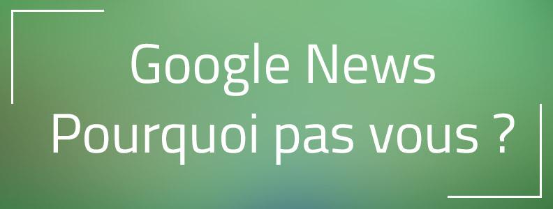 Google News : Et si vous diffusiez vos publications sur Google Actualités ?