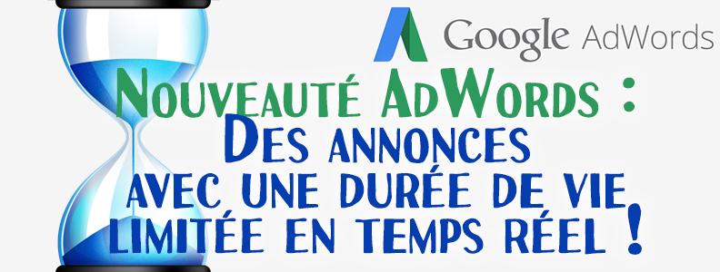 Nouveauté AdWords : Des annonces avec une durée de vie limitée en temps réel !