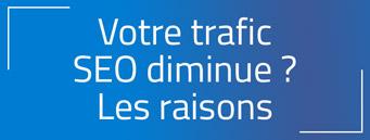 Votre trafic SEO diminue ? On vous en explique les raisons !