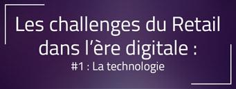 Les challenges du Retail dans l'ère digitale #1