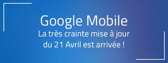 Google Mobile : La très crainte mise à jour du 21 Avril est arrivée !